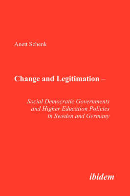 Change and Legitimation - Social Democratic Governments and Higher Education Policies in Sweden and Germany.