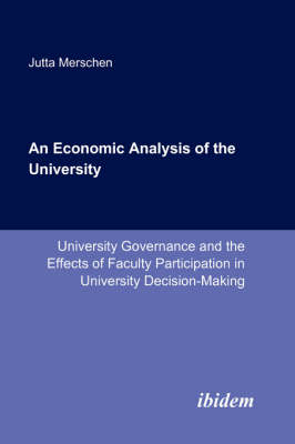 An Economic Analysis of the University. University Governance and the Effects of Faculty Participation in University Decision-Making