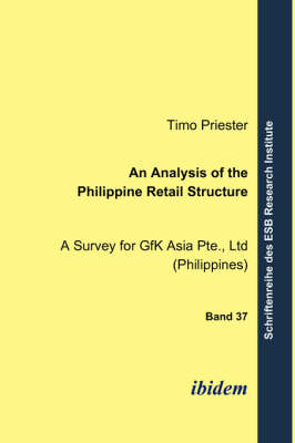 An Analysis of the Philippine Retail Structure. A Survey for GfK Asia Pte., Ltd (Philippines)