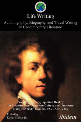 Life Writing. Contemporary Autobiography, Biography, and Travel Writing. Proceedings of a Symposium Held by the Department of American Culture and Literature Halic University, Istanbul, 19-21 April 2006
