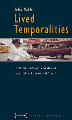 Lived Temporalities: Exploring Duration in Guatemala. Empirical and Theoretical Studies