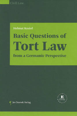 Basic Questions of Tort Law from a Germanic Perspective
