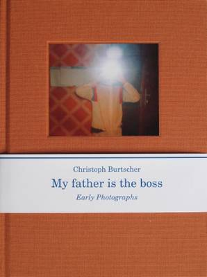 Christopher Burtscher: My Father is the Boss, Early Photographs