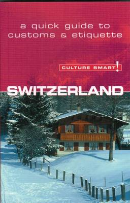 Culture Smart Switzerland: A Quick Guide to Customs and Etiquette