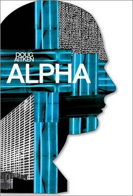 Doug Aitken - Alpha: Man as House