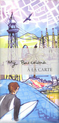 My Barcelona a La Carte: City Map, Guidebook and Piece of Art