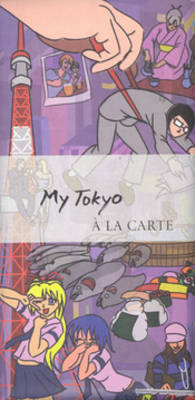 My Tokyo a La Carte: City Map, Guidebook and Piece of Art