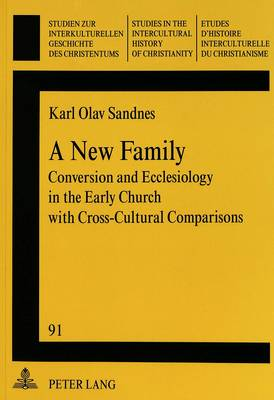 New Family: Conversion and Ecclesiology in the Early Church with Cross-Cultural Comparisons