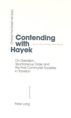 Contending with Hayek: On Liberalism, Spontaneous Order and the Post-Communist Societies in Transition