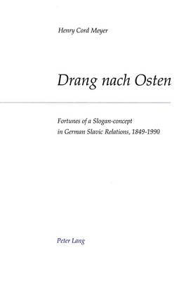 Drang nach Osten: Fortunes of a Slogan-concept in German-Slavic Relations, 1849-1990