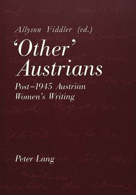 'Other' Austrians: Post-1945 Austrian Women's Writing - Proceedings of the Conference Held at Nottingham from 18-20 April 1996