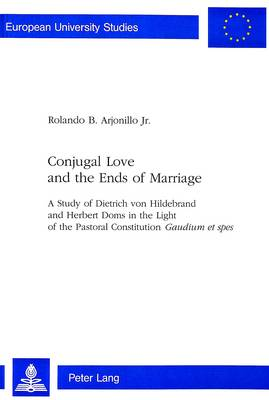 "Conjugal Love and the Ends of Marriage: Study of Dietrich Von Hildebrand and Herbert Doms in the Light of the Pastoral Constitution ""Gaudium et Spes"""