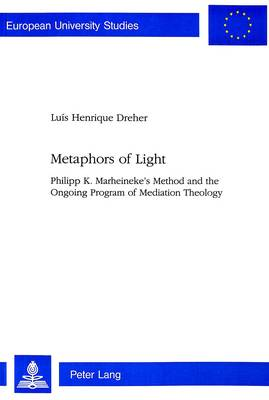 Metaphors of Light: Philipp K.Marheineke's Method and the Ongoing Program of Mediation Theology