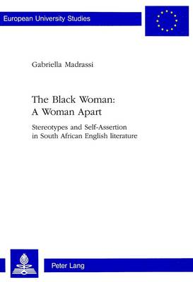 Black Woman - a Woman Apart: Stereotypes and Self-assertion in South African English Literature