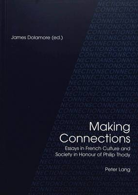 Making Connections: Essays in French Culture and Society in Honour of Philip Thody