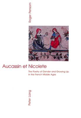 Aucassin et Nicolete: The Poetry of Gender and Growing Up in the French Middle Ages