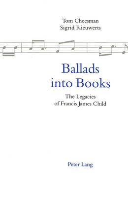 Ballads into Books: Legacies of Francis James Child - Selected Papers from the 26th International Ballad Conference (SIEF Ballad Commission), Swansea, Wales, 19-24 July 1996