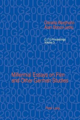 Millennial Essays on Film and Other German Studies: Selected Papers from the Conference of University Teachers of German, University of Southampton, April 2000