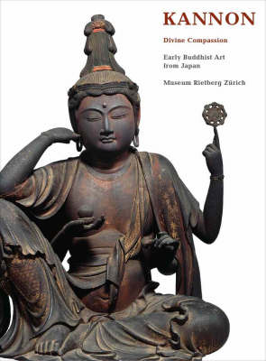 Kannon - Divine Compassion: Early Buddhist Art from Japan