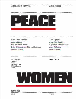 Peace Women: The Eleven Women Who Received the Nobel Peace Prize 1905 - 2003, from Bertha Von Suttner to Schirin Ebadi