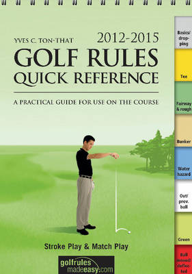 Golf Rules Quick Reference: A Practical Guide for Use on the Course: 2012-2015