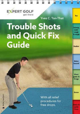 Trouble Shots and Quick Fix Guide: Golf Tips for Around the Course