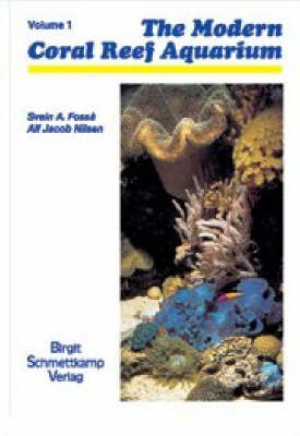The Modern Reef Aquarium: The Foundation for Successfully Setting Up and Maintaining a Coral Reef Aquarium: v. 1