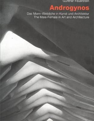 Androgynos--The Male-Female in Art and Architecture: The Male-female in Art and Architecture