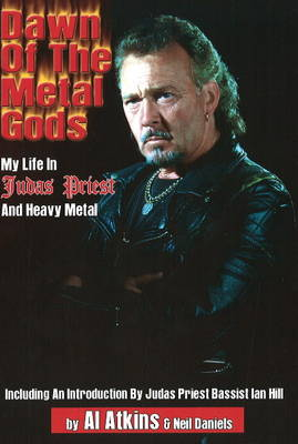 Dawn of the Metal Gods: My Life in Judas Priest and Heavy Metal
