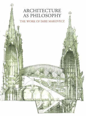 Architecture as Philosophy, The Works of Imre Makovecz: The Work of Imre Makovecz