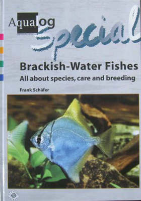 Aqualog Special - Fishes of Brackish Waters: All About Species, Care and Breeding