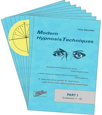 Modern Hypnosis Techniques - Advanced Hypnosis and Self Hypnosis - Learn How to Hypnotize Yourself and Others - A Step-by-step Guide to Hypnosis with More Than 60 Practical Exercises