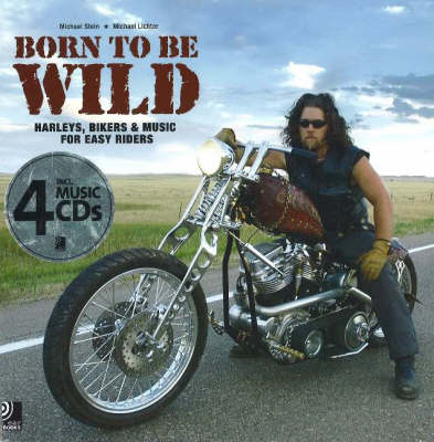 Born to be Wild: Harleys, Bikers and Music for Easy Riders