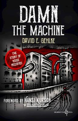 Damn the Machine: The Story of Noise Records