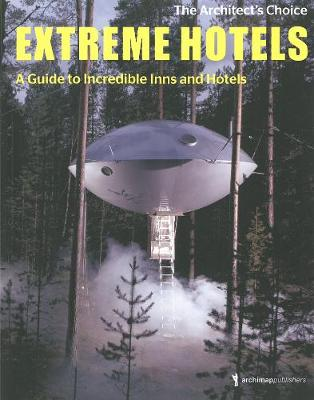Extreme Hotels: A Guide to Incredible Inns and Hotels