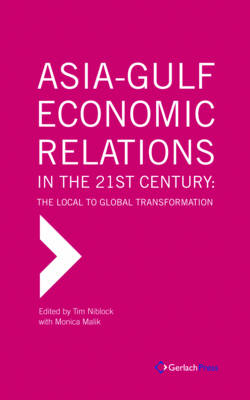 Asia-Gulf Economic Relations in the 21st Century. The Local to Global Transformation
