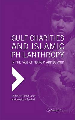 Gulf Charities and Islamic Philanthropy in the Age of Terror and Beyond