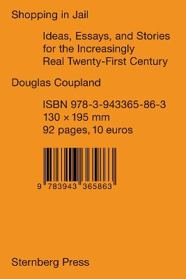 Douglas Coupland - Shopping in Jail: Ideas Essays and Stories for the Increasingly Real 21st Century