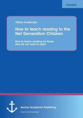 How to Teach Reading to the Net Generation Children: How to Teach Reading for Those Who Do Not Want to Read