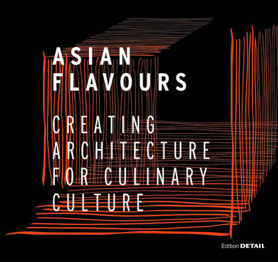 Asian Flavours: Creating Architecture for Culinary Culture