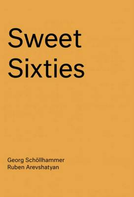 Sweet Sixties - Specters and Spirits of a Parallel Avant-Garde