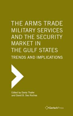 The Arms Trade, Military Services and the Security Market in the Gulf States: Trends and Implications
