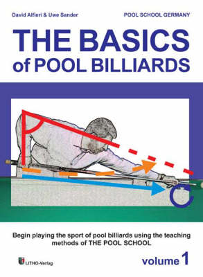 The Basics of Pool Billiards: Based on the Knowledge of Jerry Briesath, the Founder of The Pool School: v. 1: Begin Playing the Sport of Pool Billiards Using the Teaching Methods of The Pool School