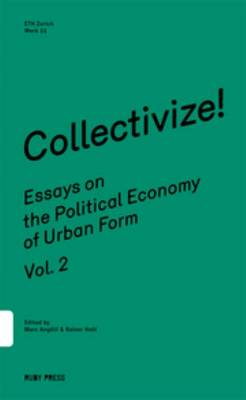 Collectivize! Essays on the Political Economy of Urban Form Vol.2