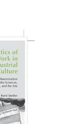 The Politics of Knowledge Work in the Post-Industrial Culture: Understanding the Dissemination of Knowledge of the Sciences, Humanities, and the Arts