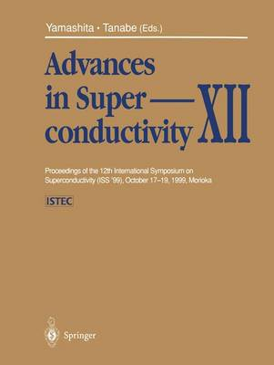 Advances in Superconductivity XII: Proceedings of the 12th International Symposium on Superconductivity (ISS '99), October 17-19, 1999, Morioka