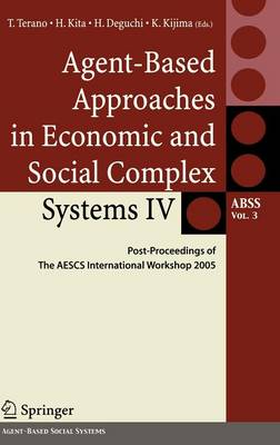 Agent-Based Approaches in Economic and Social Complex Systems IV: Post Proceedings of The AESCS International Workshop 2005