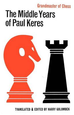 The Middle Years of Paul Keres Grandmaster of Chess