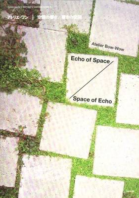 Atelier Bow-Wow: Echo of Space / Space of Echo