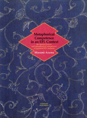 Metaphorical Competence in an EFL Context: The Mental Lexicon and Metaphorical Competence of Japanese EFL Students